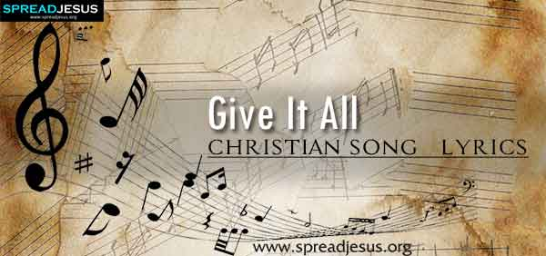 Give It All Christian Worship Song Lyrics