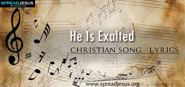 He Is Exalted Christian Worship Song Lyrics