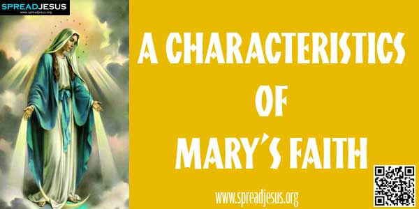 A Characteristics of Mary's faith:Mary's faith is first of all an act of submission-spreadjesus.org