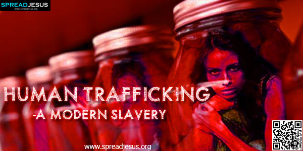 Human Trafficking -a Modern Slavery- A report attributed to (US. Department of State admits that many countries are still exploring ways to deal with human trafficking effectively.-spreadjesus.org