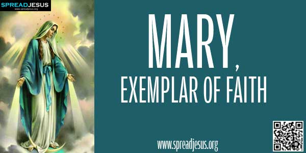 Mary, Exemplar Of Faith:The first and most important virtue we find in Mary is faith, the foundation of all other virtues.-spreadjesus.org