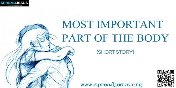 MOST IMPORTANT PART OF THE BODY- SHORT STORY-spreadjesus.org