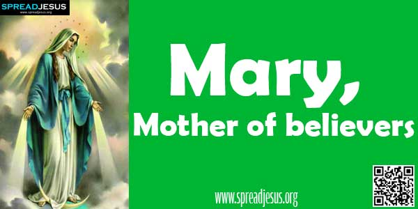 Mary, Mother of believers-Mary is the mother of believers in the sense that Abraham is called the father of believers.-spreadjesus.org