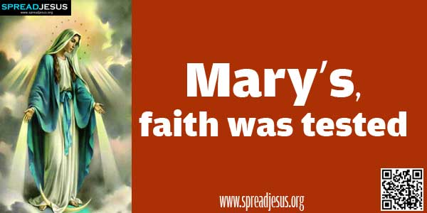 Mary's faith was tested:Mary is the first believer; her greatness consists in the greatness of her faith.-spreadjesus.org