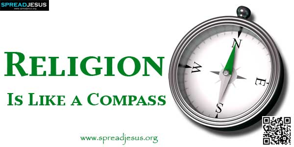 Religion Is Like a Compass Recent medical research has proved beyond doubt that religious beliefs and practices have immense influence on our health.-spreadjesus.org