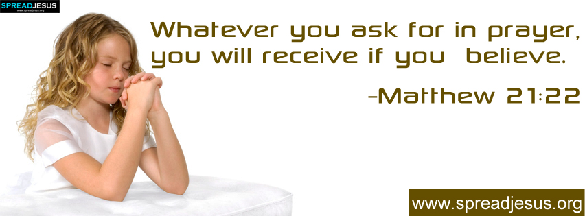 FACEBOOK TIMELINE COVER Matthew 21:22 Whatever you ask for in prayer, you will receive if you believe.-WORD OF GOD FACEBOOK TIMELINE COVER IMAGE-spreadjesus.org
