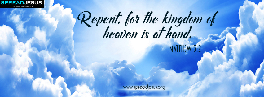 "Bible Quotes Facebook Cover Matthew 3:2 Download ""Repent,for the kingdom of heaven is at hand.""-Matthew 3:2"