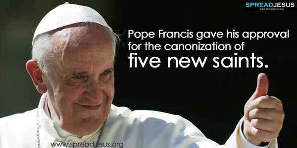 Pope Francis gave his approval for the canonization of five new saints