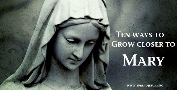 Ten ways to Grow closer to Mary