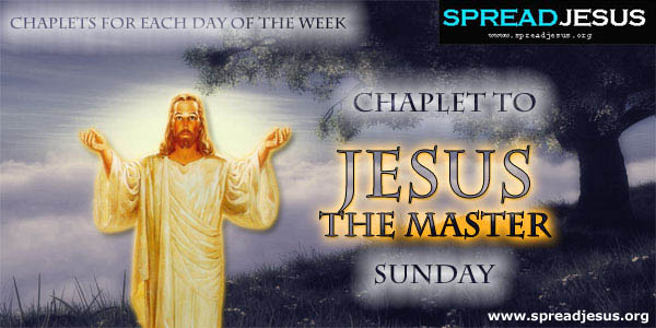 CHAPLETS FOR EACH DAY OF THE WEEK :Sunday Chaplet To Jesus The Master