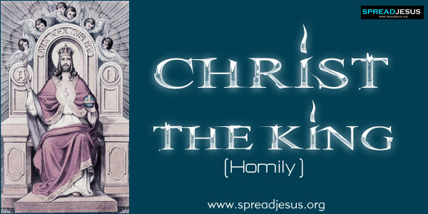 Christ the King:Homily for the feast of Christ King of the Universe November 25, 2012 - Year B