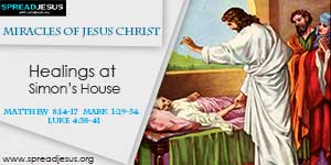 Miracles of Jesus Christ -  Healings at Simon's House