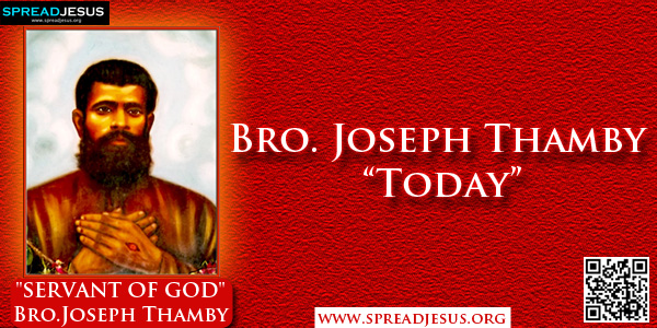 """Bro. Joseph Thamby """"Today""""-He was born in 1883, but the place is not yet clear, most probably 'Indo – China'.,Today, he is known as a Saint all over India, even though officially not yet recognized."""