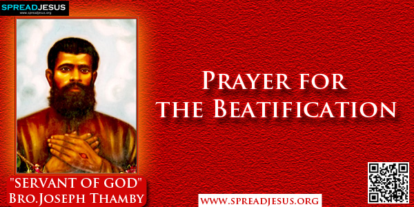 Prayer for the Beatification Bro.Joseph Thamby,God Our Father, Your servant Brother Joseph Thamby gave witness to Your Son, Jesus Christ,