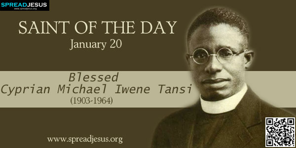 Blessed Cyprian Michael Iwene Tansi Priest (1903-1964) SAINT OF THE DAY January 20