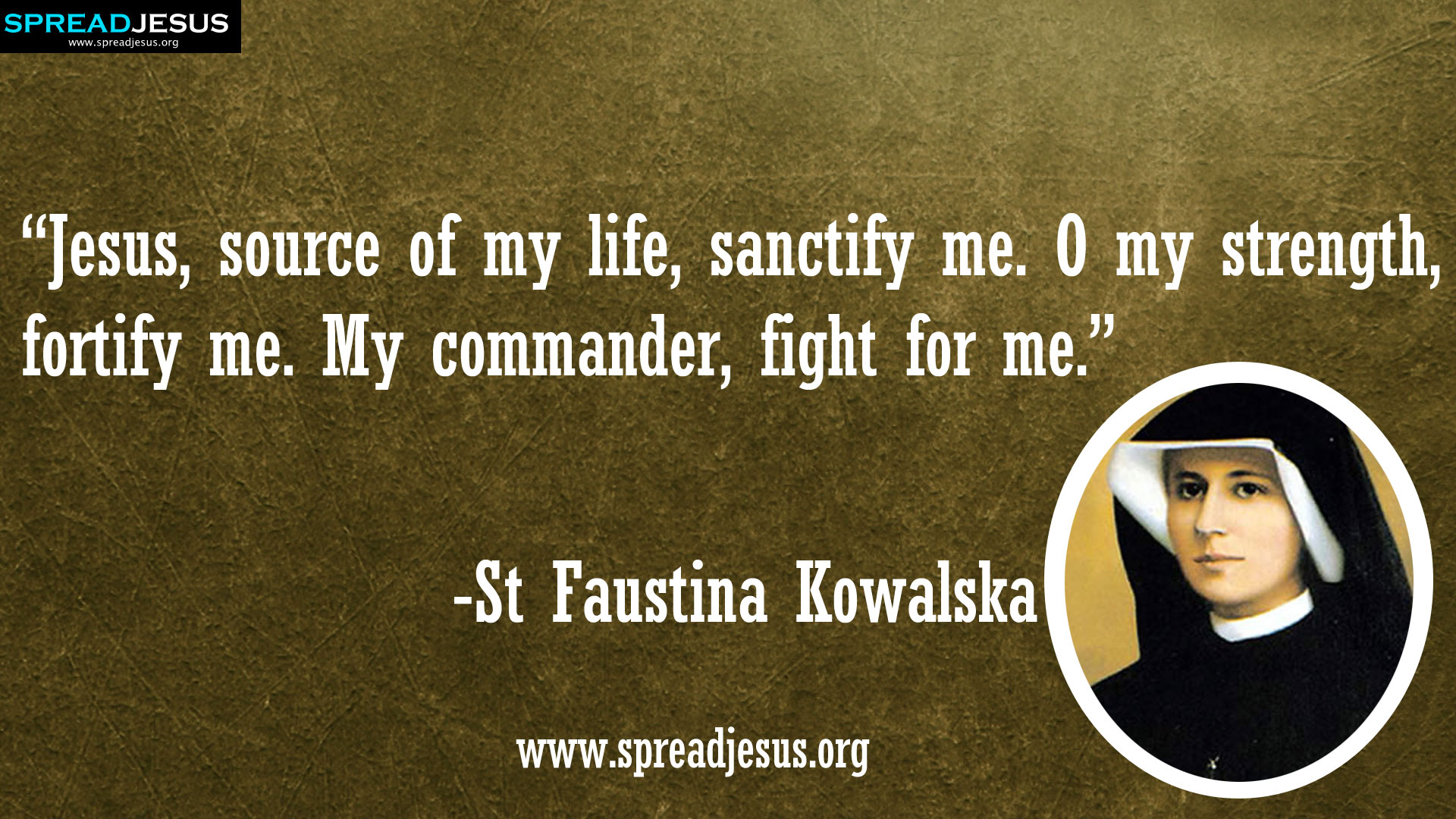 "St Faustina Kowalska:St Faustina Kowaiska QUOTES HD-WALLPAPERS DOWNLOAD:CATHOLIC SAINT QUOTES HD-WALLPAPERS DOWNLOAD-""Jesus, source of my life, sanctify me. O my strength, fortify me.-St Faustina Kowalska-spreadjesus.org"