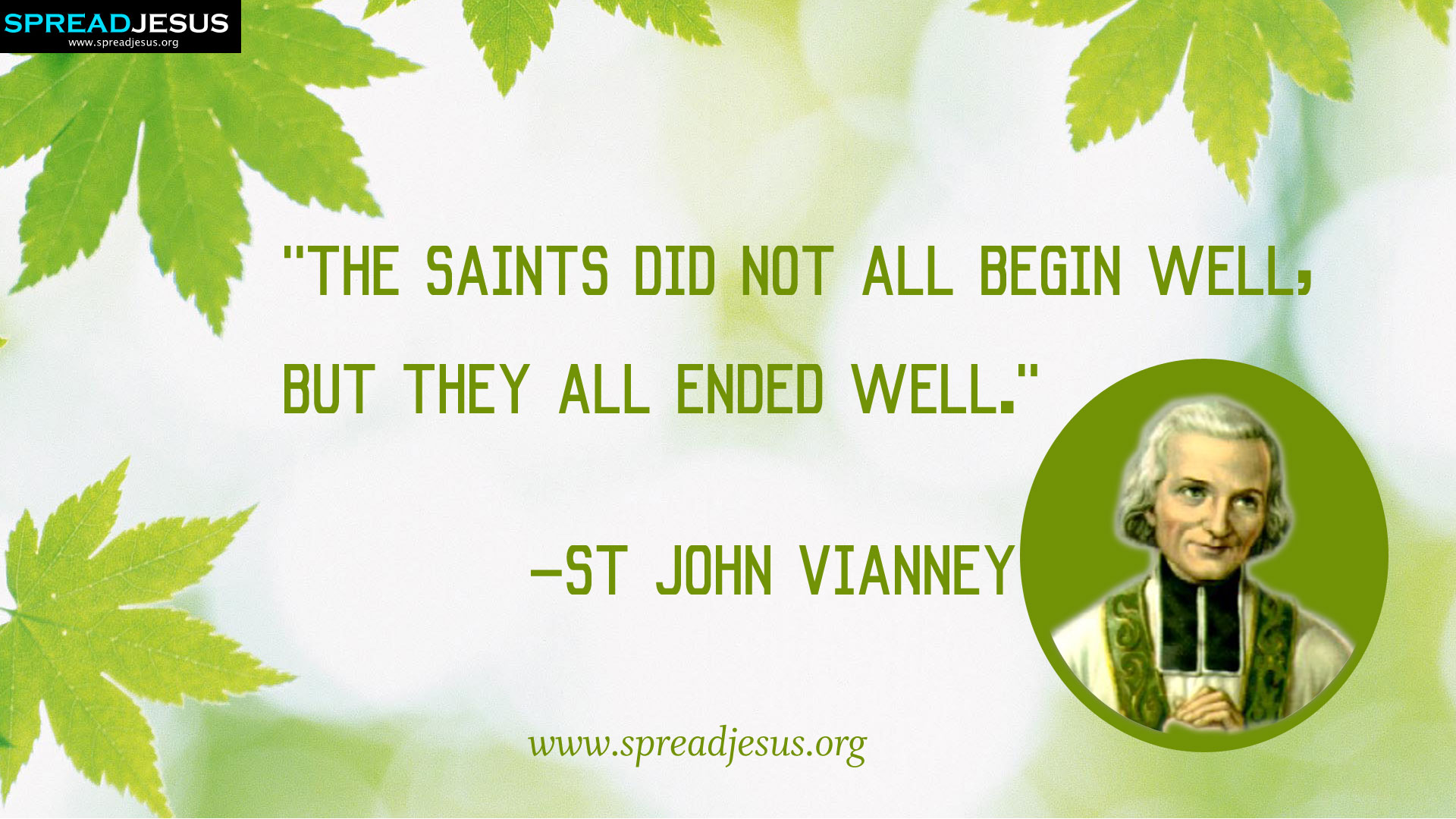 "St John Vianney:St John Vianney QUOTES HD-WALLPAPERS DOWNLOAD:CATHOLIC SAINT QUOTES HD-WALLPAPERS DOWNLOAD-""The saints did not all begin well, but they all ended well.""- St John Vianney-spreadjesus.org"