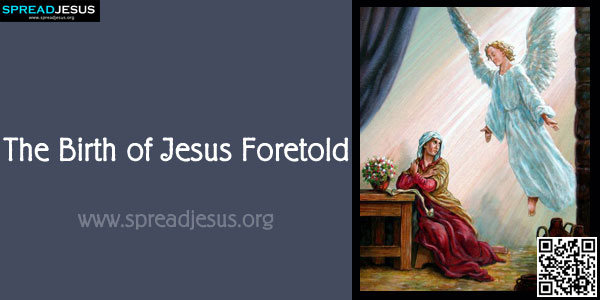 The Birth of Jesus Foretold LUKE 1:26-38 Announcement of the Birth of Jesus