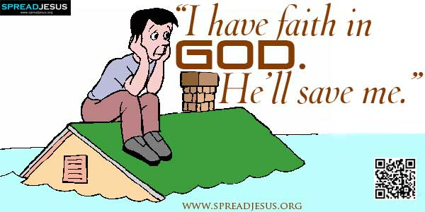 """I have faith in God. He'll save me."":There was a man who was sitting in a lounger on the first floor of his house. It started to rain and soon it began to flood.-spreadjesus.org"