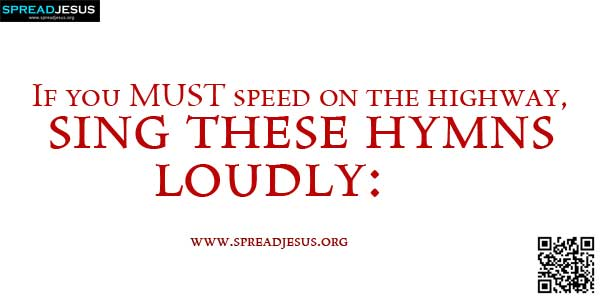 If you MUST speed on the highway, sing these hymns loudly