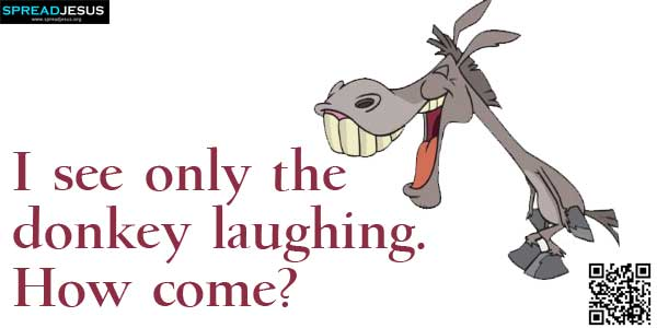 I see only the donkey laughing.How come?