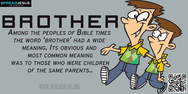 BROTHER Among the peoples of Bible times the word 'brother' had a wide meaning. Its obvious and most common meaning was to those who were children of the same parents (Gen 25:21-26; Matt 4:18-21).