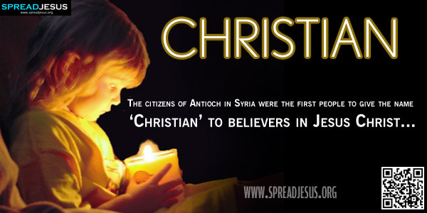 CHRISTIAN The citizens of Antioch in Syria were the first people to give the name 'Christian' to believers in Jesus Christ