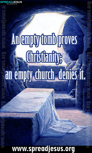 CHRISTIAN QUOTES An empty tomb proves Christianity