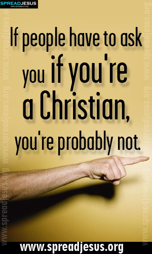 CHRISTIAN QUOTES If people have to ask you