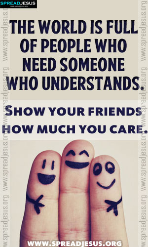 INSPIRING QUOTES The world is full of people who need someone who understands.Show your friends how much you care.