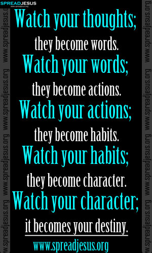 INSPIRING QUOTES Watch your thoughts; they become words. Watch your words; they become actions.