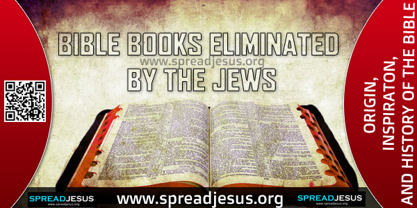 ORIGIN-INSPIRATON-AND HISTORY OF THE BIBLE-BIBLE BOOKS ELIMINATED BY THE JEWS,The application of these arbitrary criteria elimanated Judith, probably written in Aramaic;