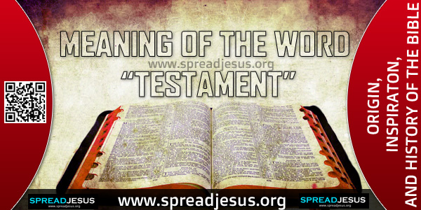 """ORIGIN-INSPIRATON-AND HISTORY OF THE BIBLE -MEANING OF THE WORD """"TESTAMENT"""" The meaning of the word """"testament"""" as used here is that of a pact, an agreement, or a covenant."""