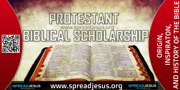 ORIGIN-INSPIRATON-AND HISTORY OF THE BIBLE-PROTESTANT BIBLICAL SCHOLARSHIP,Besides the Catholic versions of the Bible mentioned above,