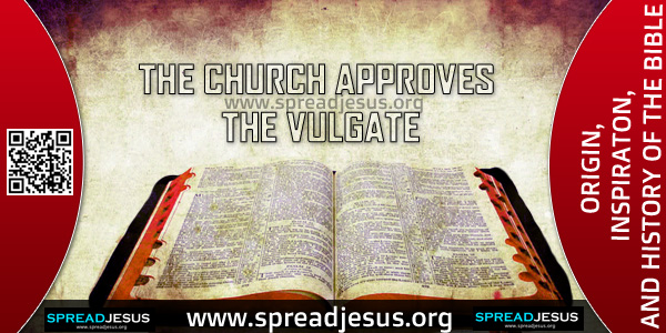 ORIGIN-INSPIRATON-AND HISTORY OF THE BIBLE-THE CHURCH APPROVES THE VULGATE,On April 8, 1546, the Church, in the Council of Trent, designated the Vulgate as the official Church translation.