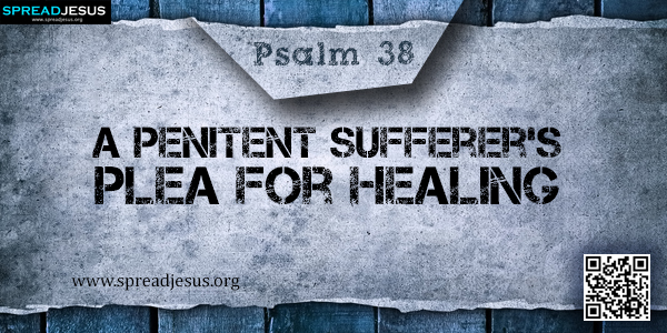 PSALM 38-A Penitent Sufferer's Plea for Healing