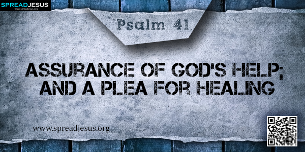PSALM 41-Assurance of God's Help; and a Plea for Healing