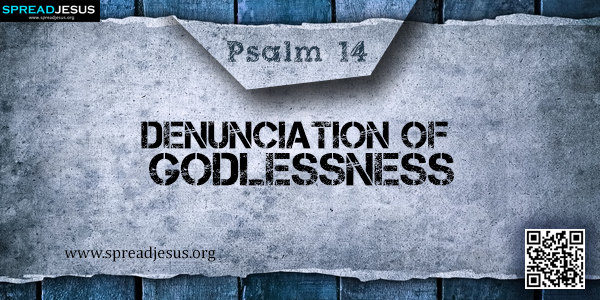 PSALM 14  Denunciation of Godlessness