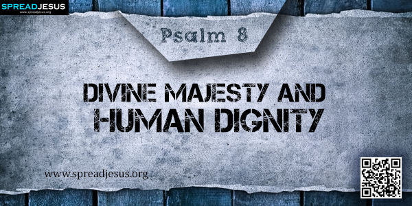 PSALM 8-Divine Majesty and Human Dignity