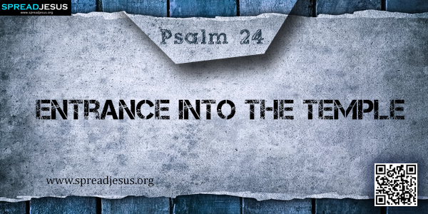 PSALM 24-Entrance into the Temple