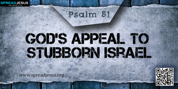 PSALM 81-God's Appeal to Stubborn Israel