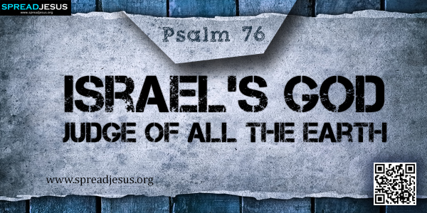 PSALM 76-Israel's God-Judge of All the Earth