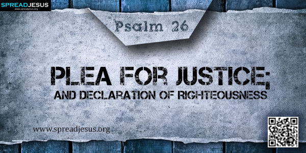 PSALM 26-Plea for Justice; and Declaration of Righteousness