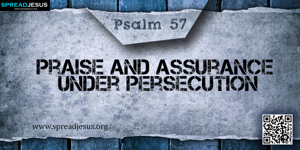 PSALM 57-Praise and Assurance under Persecution
