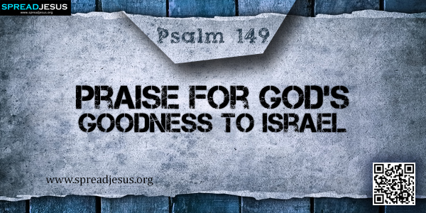 PSALM 149-Praise for God's Goodness to Israel