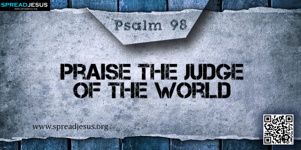 PSALM 98-Praise the Judge of the World