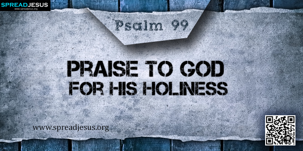 PSALM 99-Praise to God for His Holiness
