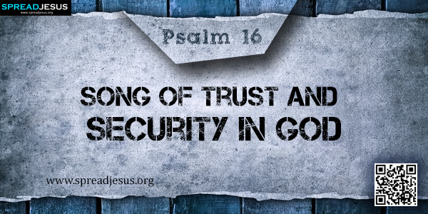 PSALM 16-Song of Trust and Security in God