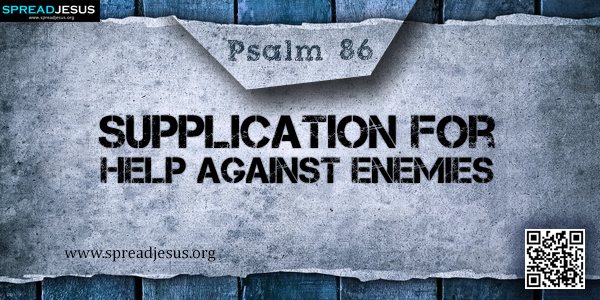 PSALM 86-Supplication for Help against Enemies