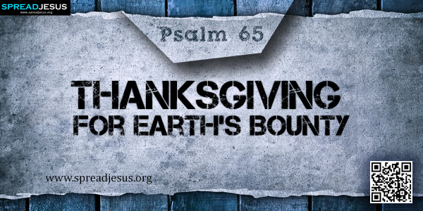 PSALM 65-Thanksgiving for Earth's Bounty